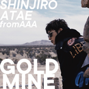 GOLD MINE/SHINJIRO ATAE (from AAA)