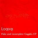 Fake and incomplete Gagaku EP/Logeq