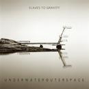 underwaterouterspace(アンダーウォーターアウタースペース)/Slaves to Gravity