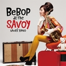 BEBOP AT THE SAVOY/矢野沙織