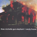 candy house/THEE MICHELLE GUN ELEPHANT