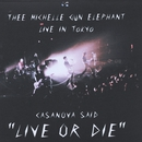 "CASANOVA SAID ""LIVE OR DIE""/THEE MICHELLE GUN ELEPHANT"