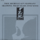GRATEFUL TRIAD YEARS 1998-2002/THEE MICHELLE GUN ELEPHANT