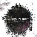 MECHAROPOLIS/MECHANICAL TEDDY