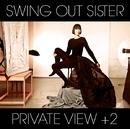 PRIVATE VIEW+2/スウィング・アウト・シスター