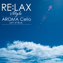"RE:LAX style AROMA Cello ""Left Of Blue""/Dave Eggar"