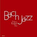 ジャズで聴くバッハ BACH JAZZ/NEW ROMAN TRIO