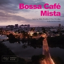 Bossa Cafe Mista -ボッサ・カフェ・ミスタ-/V.A.~Produced by Kazuo Yoshida