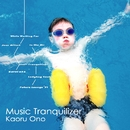 MUSIC TRANQUILIZER/KAORU ONO