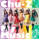 Chu-Z My Music (Type-A)/Chu-Z