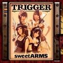 TRIGGER/sweet ARMS(野水伊織、富樫美鈴、佐土原かおり、味里)
