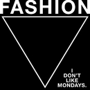 FASHION/I Don't Like Mondays.