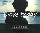 Love today/kukatachii
