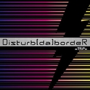 Disturb[da]bordeR B type/xTRiPx