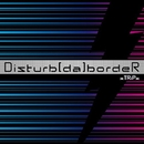 Disturb[da]bordeR A type/xTRiPx