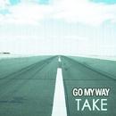 GO MY WAY/TAKE