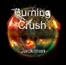 Burning Crush/Jackman