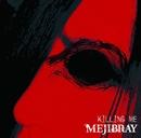 KILLING ME/MEJIBRAY