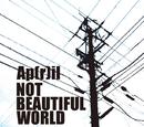 NOT BEAUTIFUL WORLD/Ap(r)il