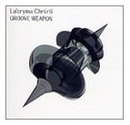 GROOVE WEAPON/La'cryma Christi