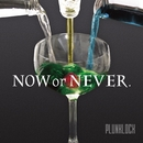 NOW or NEVER/PLUNKLOCK