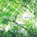 We are not alone/CRaNE