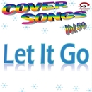 COVER SONGS Vol.50 Let It Go/CRA&カラオケうたプリンス