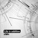 Life iz addition(通常盤)/xTRiPx