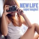 NEW LIFE/SUPER MAGNET