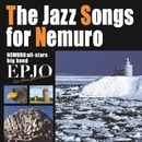 The Jazz Songs for Nemuro/EPJO イースト・ポイント・ジャズ・オーケストラ