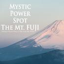 本当に凄い富士山ウルトラパワースポット4エリア ~ Mystic Power Spot The Mt. FUJI/VAGALLY VAKANS