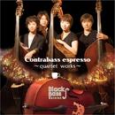 Contrabass espresso~quartet works~/Black Bass Quintet