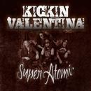 Super Atomic/KICKIN VALENTINA