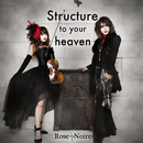 Structure to your heaven/Rose Noire