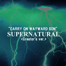 SUPER NATURAL CARRY ON WAYWARD SON creator's ver./点音源