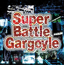 Super Battle Gargoyle/Battle Gargoyle