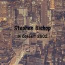 Stephen Bishop-In Concert 2002-/Stephen Bishop