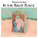 In the Right Place/Wanna-Gonna