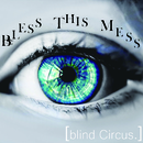 blind Circus./BLESS THIS MESS