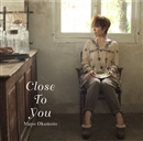 Close To You/岡本真夜