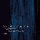 WHATEVER WILL BE, WILL BE/The Cheserasera
