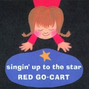 singin'up to the star/Red Go-Cart