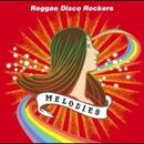 MELODIES/REGGAE DISCO ROCKERS