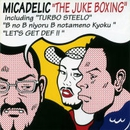 THE JUKE BOXING/MICADELIC