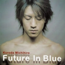 Future In Blue/黒田倫弘
