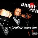 THA STREET ADDICTION/SUGAR CRU