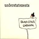 Black Star Carnival/understatements