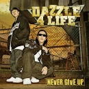 Never Give Up/DAZZLE 4 LIFE