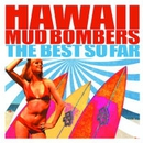 The Best So Far/HAWAII MUD BOMBERS