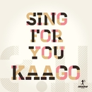 SING FOR YOU/KAAGO